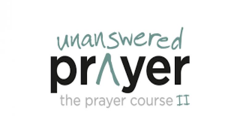 The Prayer Course II - Unanswered Prayer