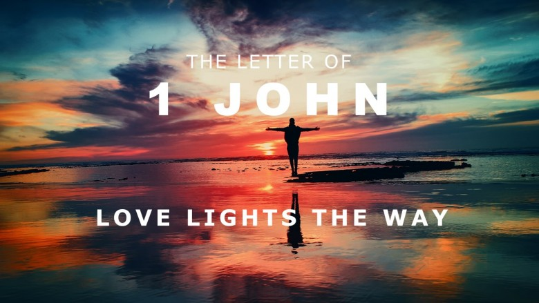 The letter of 1 John - Love Lights The Way